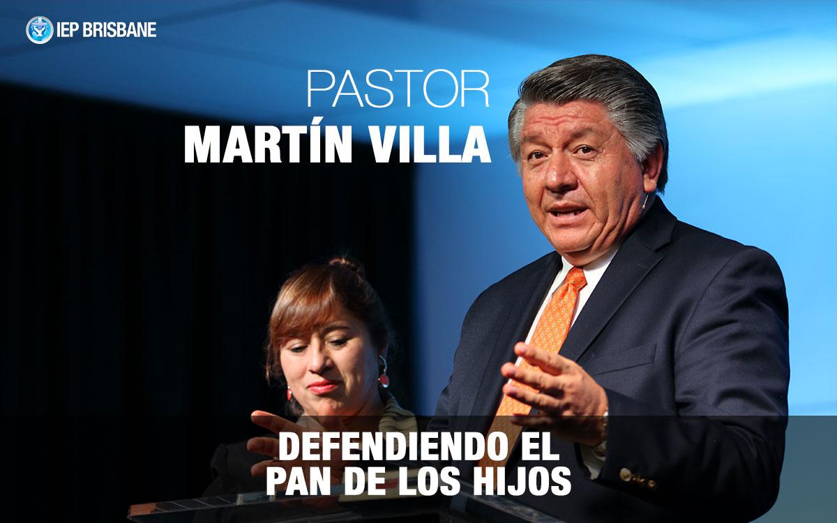 Defendiendo el pan de los hijos - Pastor Martín Villa